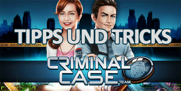 Criminal Case Cheats, Tipps und Tricks